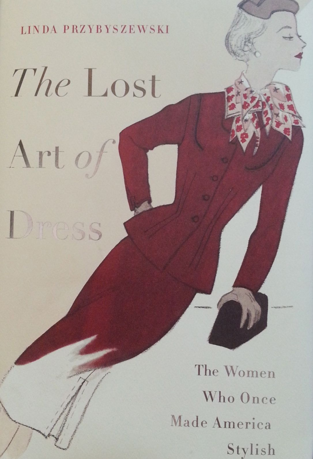 A Book Review--The Lost Art of Dress--The Women Who Once Made America Stylish